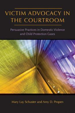 Victim Advocacy in the Courtroom: Persuasive Practices in Domestic Violence and Child Protection Cases