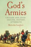 God's Armies: Crusade and Jihad: Origins, History, Aftermath