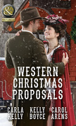 Western Christmas Proposals: Christmas Dance with the Rancher / Christmas in Salvation Falls / The Sheriff's Christmas Proposal (Mills & Boon Historical)