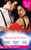 Bound By His Vow: His Final Bargain / The Rings That Bind / Marriage Made of Secrets (Mills & Boon By Request)