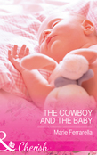 The Cowboy And The Baby (Mills & Boon Cherish) (Forever, Texas, Book 15)