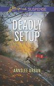 Deadly Setup (Mills & Boon Love Inspired Suspense)