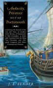 Audacity, Privateer Out of Portsmouth: Continuing the Account of the Life and Times of Geoffrey Frost, Mariner, of Portsmouth, in New Hampshire, as Fa