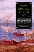 On the Spur of Speed: Continuing the Account of the Life and Times of Geoffrey Frost, Mariner, of Portsmouth, in New Hampshire, as Faithfull