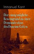 Der einzig mögliche Beweisgrund zu einer Demonstration des Daseins Gottes (Vollständige Ausgabe)