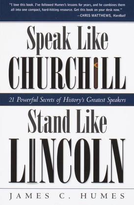 Speak Like Churchill, Stand Like Lincoln: 21 Powerful Secrets of History's Greatest Speakers