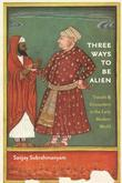 Three Ways to Be Alien: Travails and Encounters in the Early Modern World