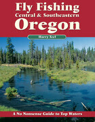 Fly Fishing Central & Southeastern Oregon: A No Nonsense Guide to Top Waters