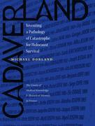 Cadaverland: Inventing a Pathology of Catastrophe for Holocaust Survival [The Limits of Medical Knowledge and Historical Memory in France]