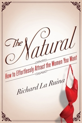 The Natural: How to Effortlessly Attract the Women You Want