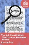 The U.S. Constitution: The Citizen's Annotated Edition: Explained for Every American