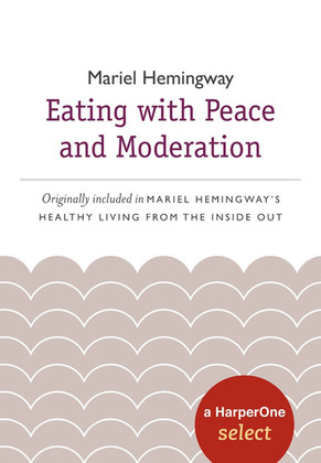 Eating with Peace and Moderation: A HarperOne Select
