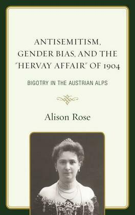"Antisemitism, Gender Bias, and the ""Hervay Affair"" of 1904: Bigotry in the Austrian Alps"