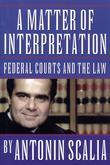 A Matter of Interpretation: Federal Courts and the Law: Federal Courts and the Law