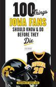 100 Things Iowa Fans Should Know & Do Before They Die