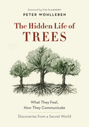 The Hidden Life of Trees: What They Feel, How They Communicate?Discoveries from a Secret World