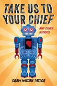 Take Us to Your Chief: And Other Stories: Classic Science-Fiction with a Contemporary First Nations Outlook