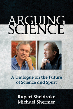 Arguing Science: A Dialogue on the Future of Science and Spirit