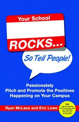 Your School Rocks, So Tell People: Passionately Pitch and Promote the Positives Happening on Your Campus