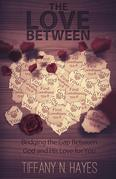 The Love Between: Bridging the Gap Between God and His Love for You