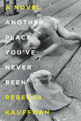Another Place You've Never Been: A Novel