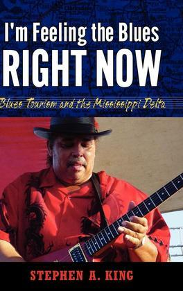 I'm Feeling the Blues Right Now: Blues Tourism in the Mississippi Delta