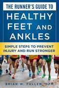 The Runner's Guide to Healthy Feet and Ankles