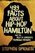 499 Facts about Hip-Hop Hamilton and the Rest of America¿s Founding Fathers: 499 Facts About Hop-Hop Hamilton and America¿s First Leaders
