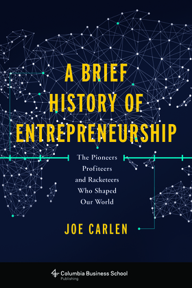 A Brief History of Entrepreneurship: The Pioneers, Profiteers, and Racketeers Who Shaped Our World