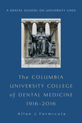The Columbia University College of Dental Medicine, 1916¿2016: A Dental School on University Lines