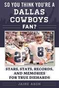 So You Think You¿re a Dallas Cowboys Fan?: Stars, Stats, Records, and Memories for True Diehards