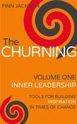The Churning Volume 1, Inner Leadership: Tools for Building Inspiration in Times of Change