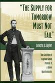 The Supply for Tomorrow Must Not Fail: The Civil War of Captain Simon Perkins Jr., Union Quartermaster