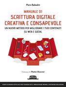 Manuale di scrittura digitale creativa e consapevole: Un metodo nuovo per migliorare i tuoi contenuti su web e social - Scrivi in modo efficace per tessere reti, immaginare mondi, costruire relazioni