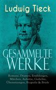 Sämtliche Werke: Romane, Dramen, Erzählungen, Märchen, Aufsätze, Gedichte, Übersetzungen, Biografie & Briefe
