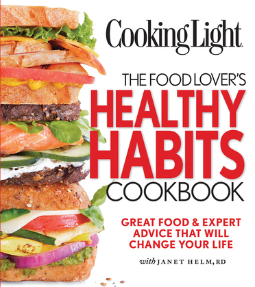 COOKING LIGHT The Food Lover's Healthy Habits Cookbook