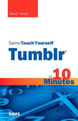 Sams Teach Yourself Tumblr in 10 Minutes