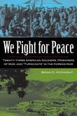 We Fight for Peace: Twenty-Three American Soldiers, Prisoners of War, and Turncoats in the Korean War