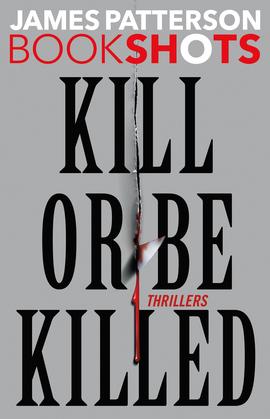 Kill or Be Killed: 4 BookShots Thrillers