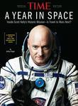 TIME A Year in Space: Inside Scott Kelly¿s Historic Mission ¿ Is Travel to Mars Next?