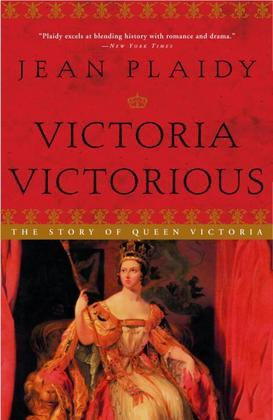 Victoria Victorious: The Story of Queen Victoria