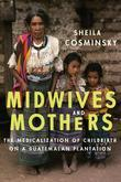 Midwives and Mothers: The Medicalization of Childbirth on a Guatemalan Plantation
