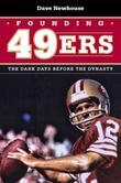 Founding 49ers: The Dark Days before the Dynasty