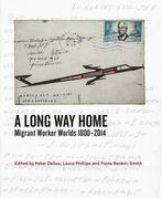 A Long Wy Home: Migrant Worker Worlds 1800-2014
