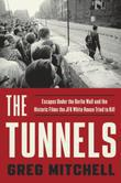 The Tunnels: Escapes Under the Berlin Wall and the Historic Films the JFK White House Tried to Kill