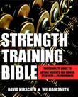 Strength Training Bible for Men: The Complete Guide to Lifting Weights for Power, Strength & Performance