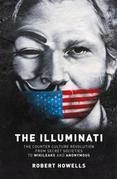 The Illuminati: The Counter Culture Revoultion from Secret Societies to Wikileaks and Anonymous