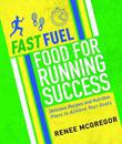 Fast Fuel: Food for Running Success: Delicious Recipes and Nutrition Plans to Achieve Your Goals