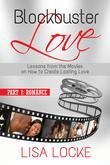 Blockbuster Love - Part 1: Romance: Lessons from the Movies on How to Create Lasting Love