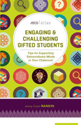 Engaging and Challenging Gifted Students: Tips for Supporting Extraordinary Minds in Your Classroom (ASCD Arias)